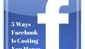 5 Ways FacebookIs CostingYou Money