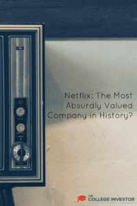 Netflix: The Most Absurdly Valued Company in History?