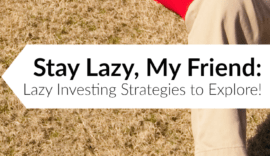 Stay Lazy, My Friend: Lazy Investing Strategies to Explore!