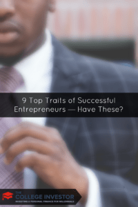 9 Top Traits of Successful Entrepreneurs — Have These?