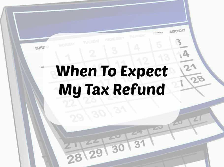 When To Expect My Tax Refund?