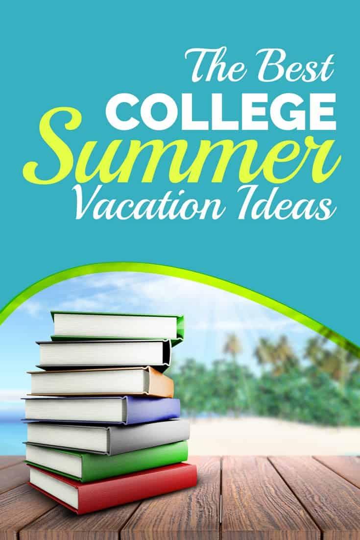 college summer vacation ideas