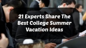 College Summer Vacation Ideas