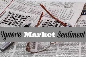 Ignore Market Sentiment.