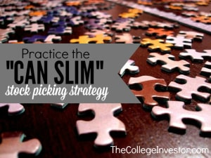 Practice the CAN SLIM stock picking strategy.