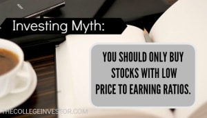 Investing Myth - You should only buy stocks with low price to earning ratios!
