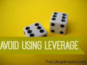 Avoid using leverage when investing.