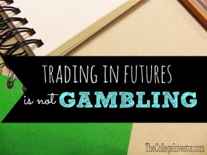 Trading in futures is not gambling and your outcome does not depend on your luck. Always follow basic rules and strategies, as derivatives are risky.