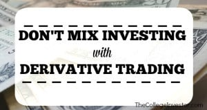 don't mix investing with derivative trading
