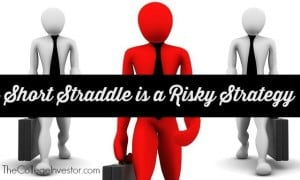 short straddle is a risky strategy