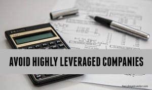 Avoid highly leveraged companies.