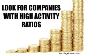 Look for companies with high activity ratios