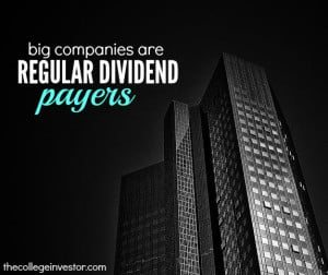 Large companies are regular dividend payers