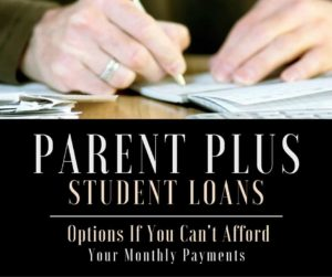 What to do if you can't afford your monthly Parent PLUS student loan payments.