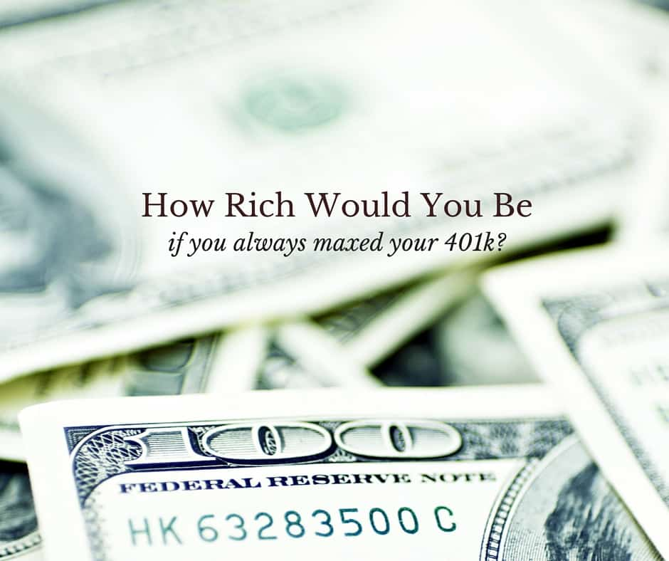 How Rich Would You Be If You Always Maxed Your 401k-