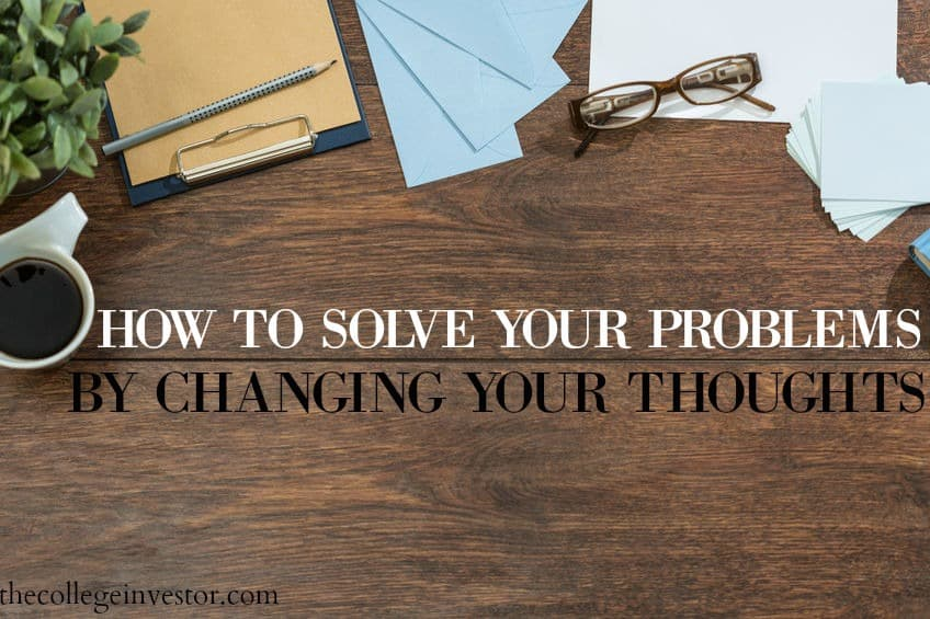 You can't solve a problem with the same thinking that created it. Solve your problems by changing your thoughts.