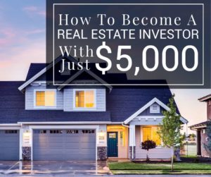 How To Become A Real Estate Investor With Just $5,000