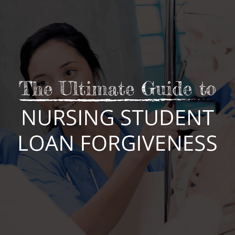 The Ultimate Guide To Nursing Student Loan Forgiveness