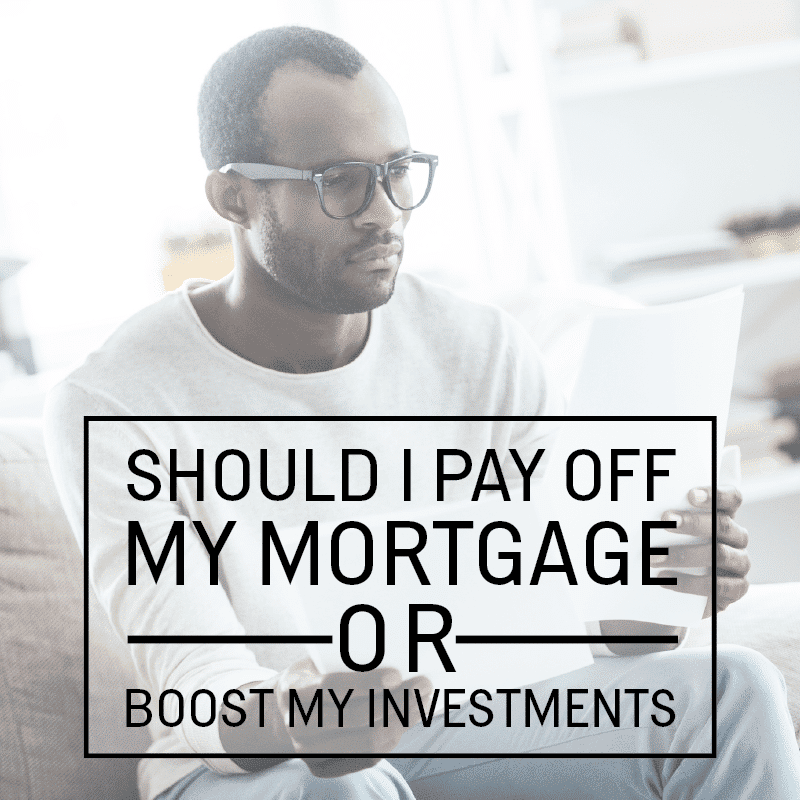 Should I Payoff My Mortgage or Boost My Investments?